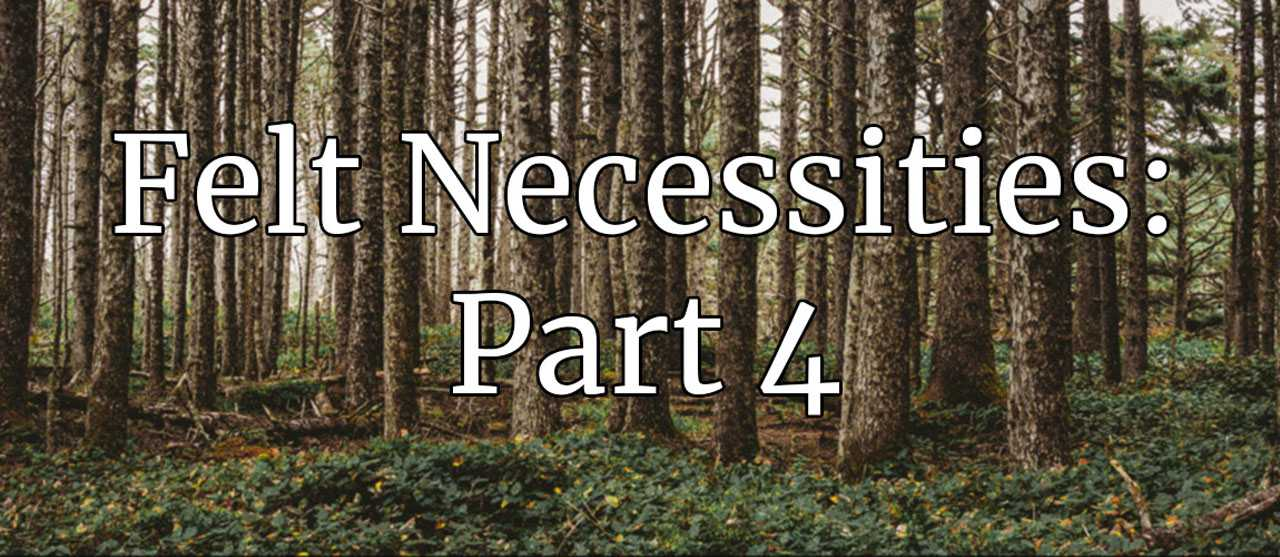 Felt Necessities: Engines of Forest Policy, Part 4